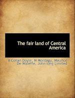 The Fair Land of Central America af M. Montagu, A. Conan Doyle, Maurice De Waleffe