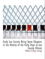 Early Lee County Being Some Chapters in the History of the Early Days in Lee County Illinois af William D. Barge