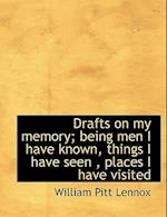 Drafts on My Memory; Being Men I Have Known, Things I Have Seen, Places I Have Visited af William Pitt Lennox