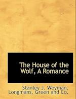 The House of the Wolf, a Romance af Stanley J. Weyman