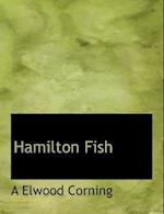 Hamilton Fish af A. Elwood Corning