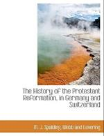 The History of the Protestant Reformation, in Germany and Switzerland af M. J. Spalding