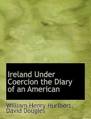 Ireland Under Coercion the Diary of an American