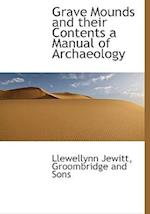 Grave Mounds and Their Contents a Manual of Archaeology af Llewellynn Jewitt