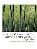 Fetichism in West Africa; Forty Years' Observation of Native Customs and Superstitions af Robert Hamill Nassau