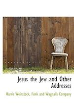 Jesus the Jew and Other Addresses af Harris Weinstock