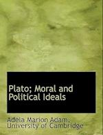 Plato; Moral and Political Ideals af Adela Marion Adam