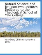 Natural Science and Religion Two Lectures Delivered to the Theological School of Yale College af Asa Gray