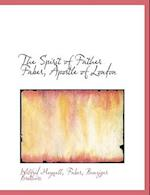 The Spirit of Father Faber, Apostle of London