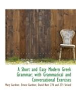 A Short and Easy Modern Greek Grammar; With Grammatical and Conversational Exercises af Ernest Gardner, Mary Gardner