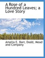 A Rose of a Hundred Leaves; A Love Story af Amelia E. Barr