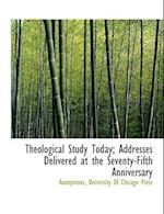 Theological Study Today; Addresses Delivered at the Seventy-Fifth Anniversary af Anonymous