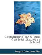 Campaigns War of 1812-15, Against Great Britain, Sketched and Criticised: