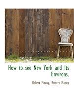 How to See New York and Its Environs. af Robert Macoy