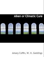 Aiken or Climatic Cure af Amory Coffin, W. H. Geddings