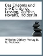 Das Erlebnis Und Die Dichtung, Lessing, Goethe, Novalis, Holderlin