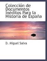 Colecci N de Documentos in Ditos Para La Historia de Espa a af D. Miguel Salva