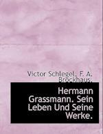 Hermann Grassmann. Sein Leben Und Seine Werke.