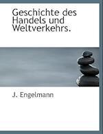 Geschichte Des Handels Und Weltverkehrs. af J. Engelmann