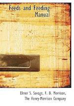 Feeds and Feeding Manual af Frank Barron Morrison, Elmer Seth Savage