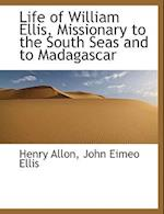 Life of William Ellis, Missionary to the South Seas and to Madagascar