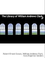The Library of William Andrews Clark, Jr af Cora Edgerton Sanders, Robert Ernest Cowan, William Andrews Clark