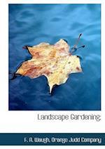 Landscape Gardening; af F. A. Waugh