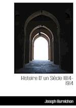 Histoire D' Un Si Cle 1814-1914 af Joseph Burnichon