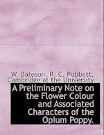 A Preliminary Note on the Flower Colour and Associated Characters of the Opium Poppy. af W. Bateson, R. C. Pubbett