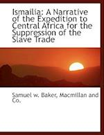Ismailia: A Narrative of the Expedition to Central Africa for the Suppression of the Slave Trade