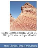 How to Conduct a Sunday School; or, Thirty-One Years a Superintendent