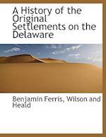 A History of the Original Settlements on the Delaware af Benjamin Ferris