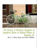 The History of Hortense, Duaghter of Josephine Queen of Haland Mother of Napolien III.