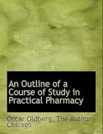 An Outline of a Course of Study in Practical Pharmacy af Oscar Oldberg