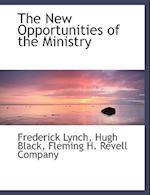 The New Opportunities of the Ministry af Hugh Black B., Frederick Lynch
