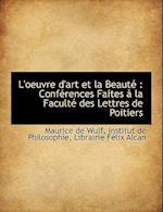 L'Oeuvre D'Art Et La Beaut af Maurice de Wulf