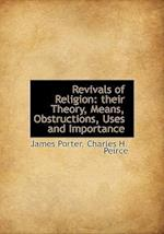 Revivals of Religion: their Theory, Means, Obstructions, Uses and Importance