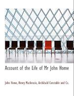 Account of the Life of MR John Home af John Home, Henry Mackenzie