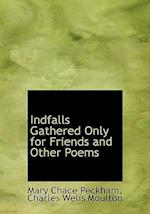 Indfalls Gathered Only for Friends and Other Poems af Mary Chace Peckham