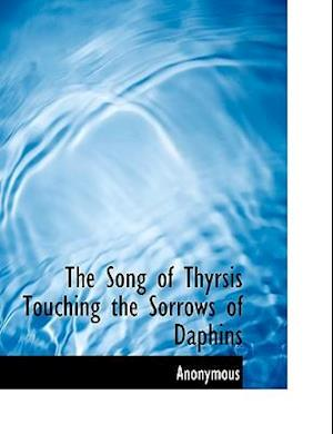 The Song of Thyrsis Touching the Sorrows of Daphins