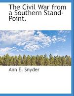 The Civil War from a Southern Stand-Point. af Ann E. Snyder