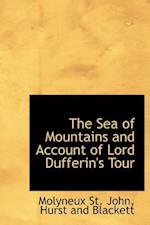 The Sea of Mountains and Account of Lord Dufferin's Tour af Molyneux St. John