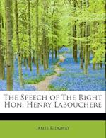The Speech of the Right Hon. Henry Labouchere