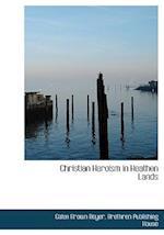 Christian Heroism in Heathen Lands af Galen Brown Royer