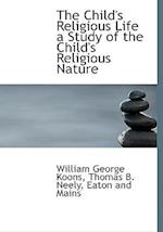 The Child's Religious Life a Study of the Child's Religious Nature af William George Koons, Thomas B. Neely