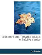 Le Discours de La Navigation de Jean Et Raoul Parmentier af Charles Schefer