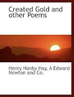 Created Gold and Other Poems af Henry Hanby Hay