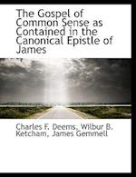 The Gospel of Common Sense as Contained in the Canonical Epistle of James