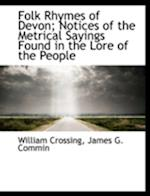 Folk Rhymes of Devon; Notices of the Metrical Sayings Found in the Lore of the People