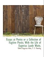 Essays at Poetry or a Collection of Fugitive Pieces; With the Life of Eugenius Laude Watts. af Edwin Augustus Atlee